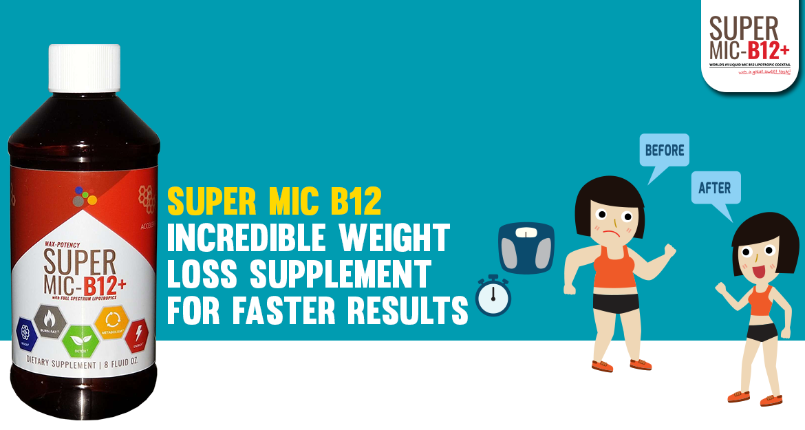 Super MIC B12 - Incredible Weight Loss Supplement for Faster Results