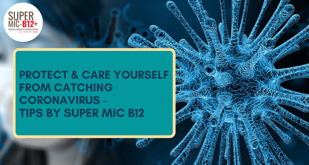 Protect & Care Yourself from Catching Coronavirus - Tips by Super MIC B12