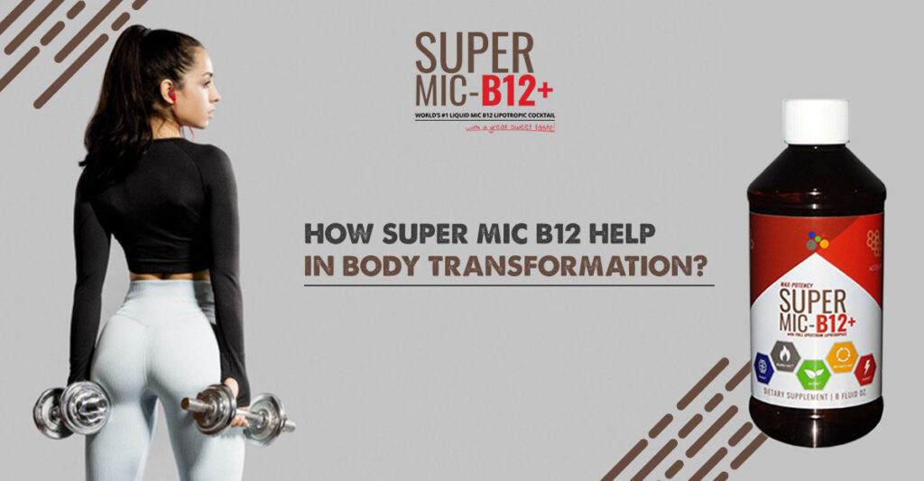 How Super MIC B12 Helps in Body Transformation?
