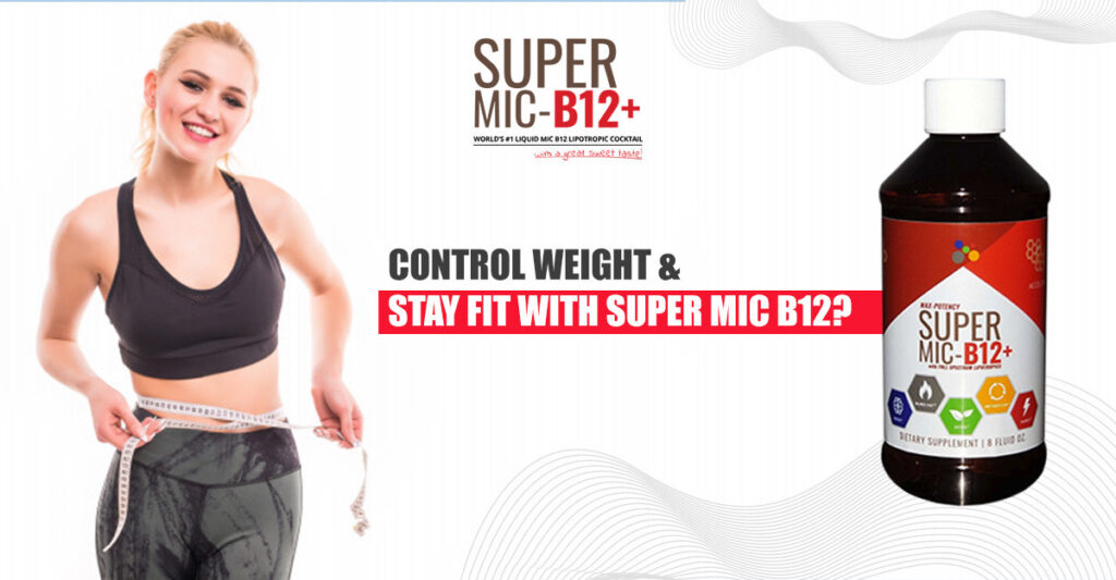 Control Weight & Stay Fit with Super MIC B12