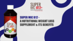 Super MIC B12 - A Nutritional Weight Loss Supplement & Its Benefits