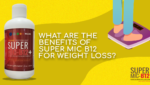 What are the benefits of Super MIC B12 for Weight Loss