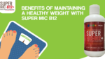 Benefits of Maintaining a Healthy Weight with Super MIC B12