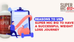 Reasons to Use Super MIC B12 to have a Successful Weight Loss Journey